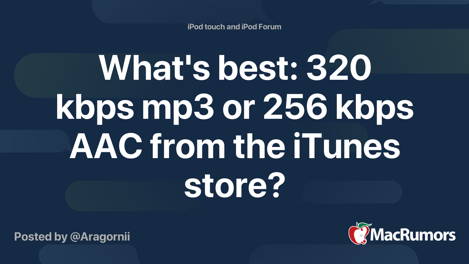 What S Best 320 Kbps Mp3 Or 256 Kbps Aac From The Itunes Store Macrumors Forums