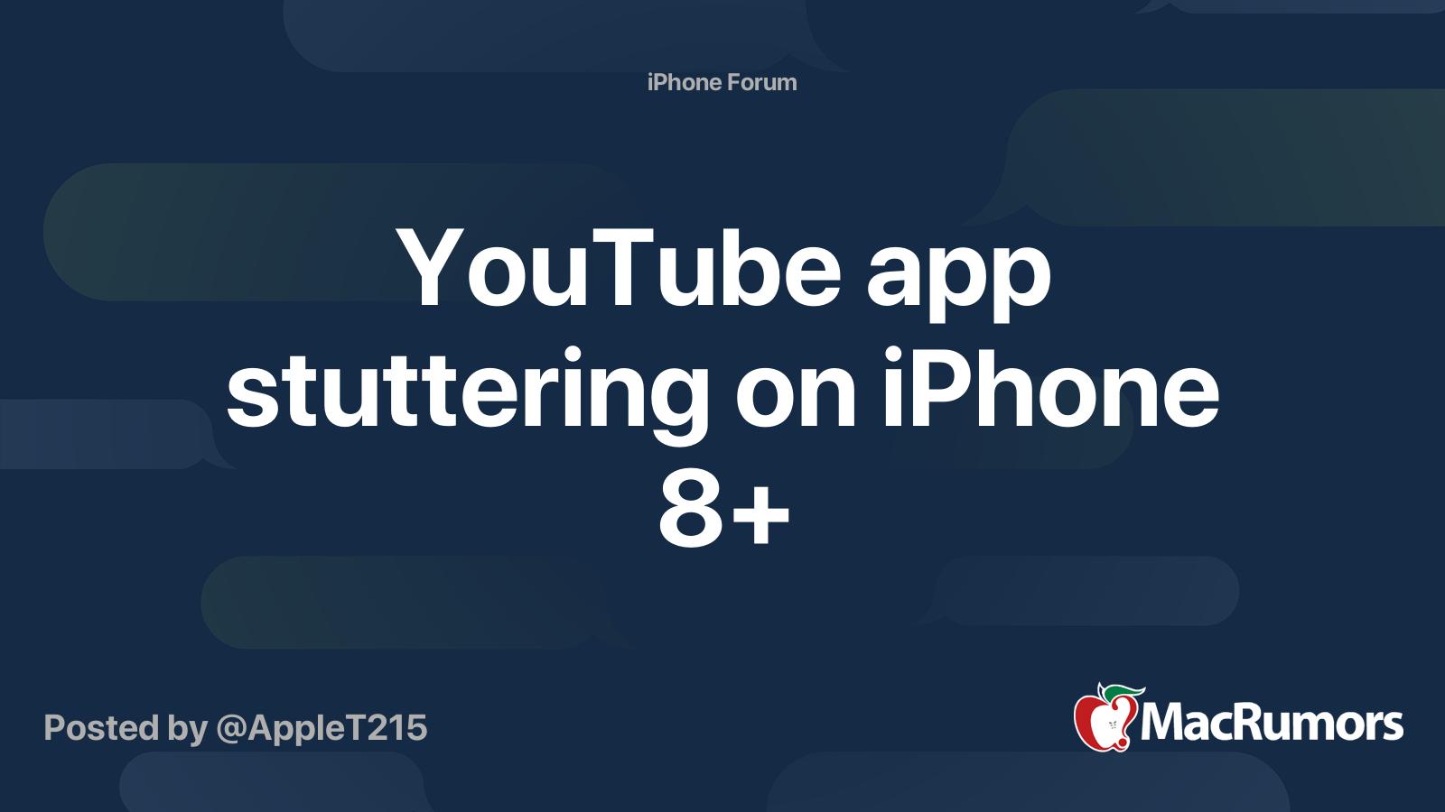 Youtube App Stuttering On Iphone 8 Macrumors Forums