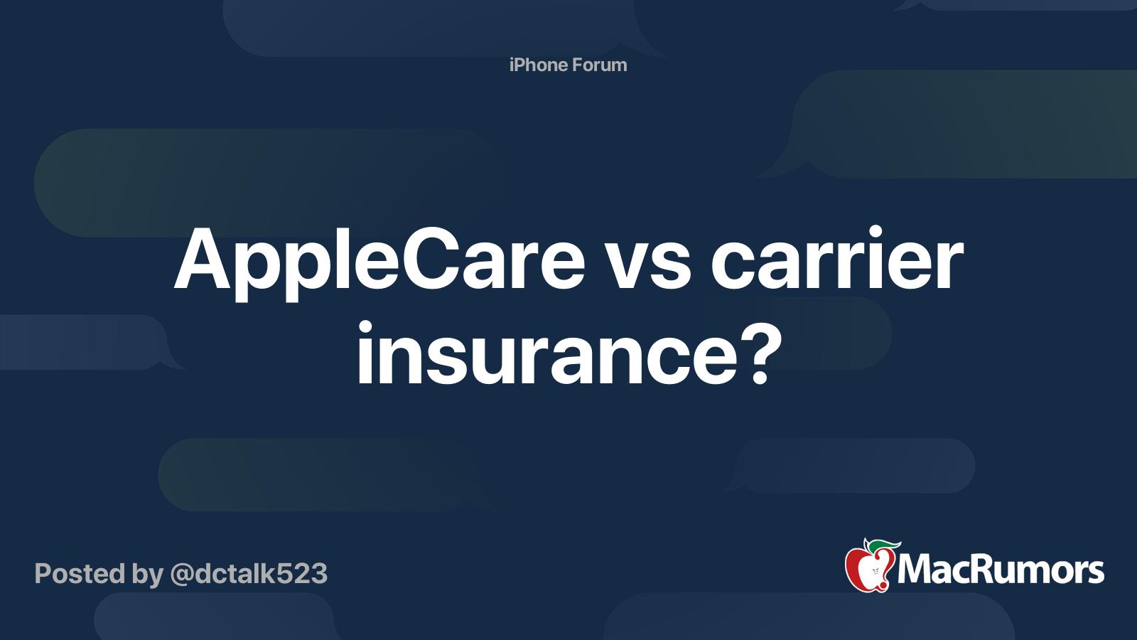 Applecare Vs Carrier Insurance Macrumors Forums
