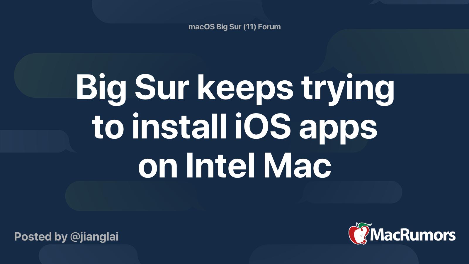 Big Sur keeps trying to install iOS apps on Intel Mac - Mac Rumors