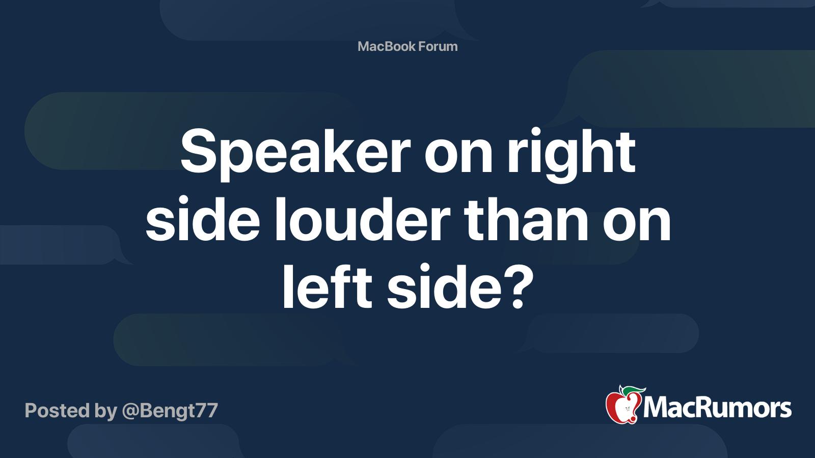 Speaker on right side louder than on left side?  MacRumors Forums
