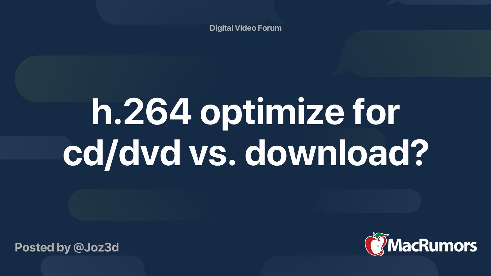 H 264 Optimize For Cd Dvd Vs Download Macrumors Forums